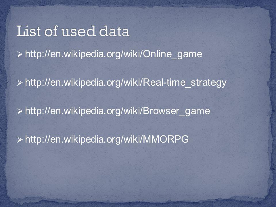 http://en.wikipedia.org/wiki/Online_game  http://en.wikipedia.org/wiki/Real-time_strategy  http://en.wikipedia.org/wiki/Browser_game  http://en.wikipedia.org/wiki/MMORPG