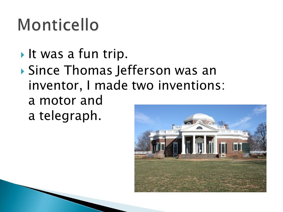  It was a fun trip.  Since Thomas Jefferson was an inventor, I made two inventions: a motor and a telegraph.