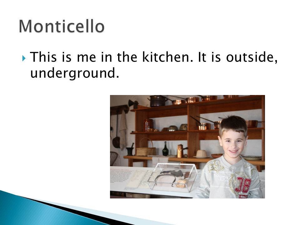  This is me in the kitchen. It is outside, underground.