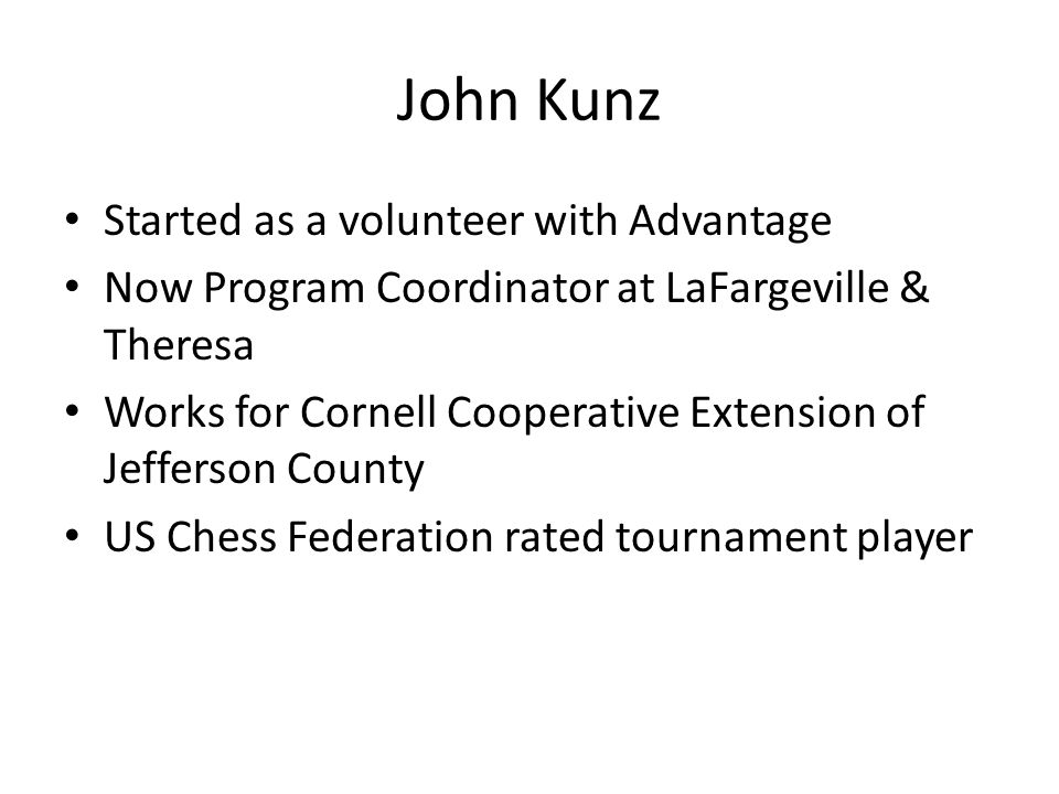John Kunz Started as a volunteer with Advantage Now Program Coordinator at LaFargeville & Theresa Works for Cornell Cooperative Extension of Jefferson