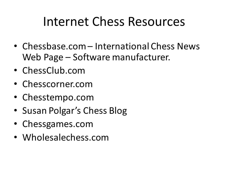 Internet Chess Resources Chessbase.com – International Chess News Web Page – Software manufacturer. ChessClub.com Chesscorner.com Chesstempo.com Susan