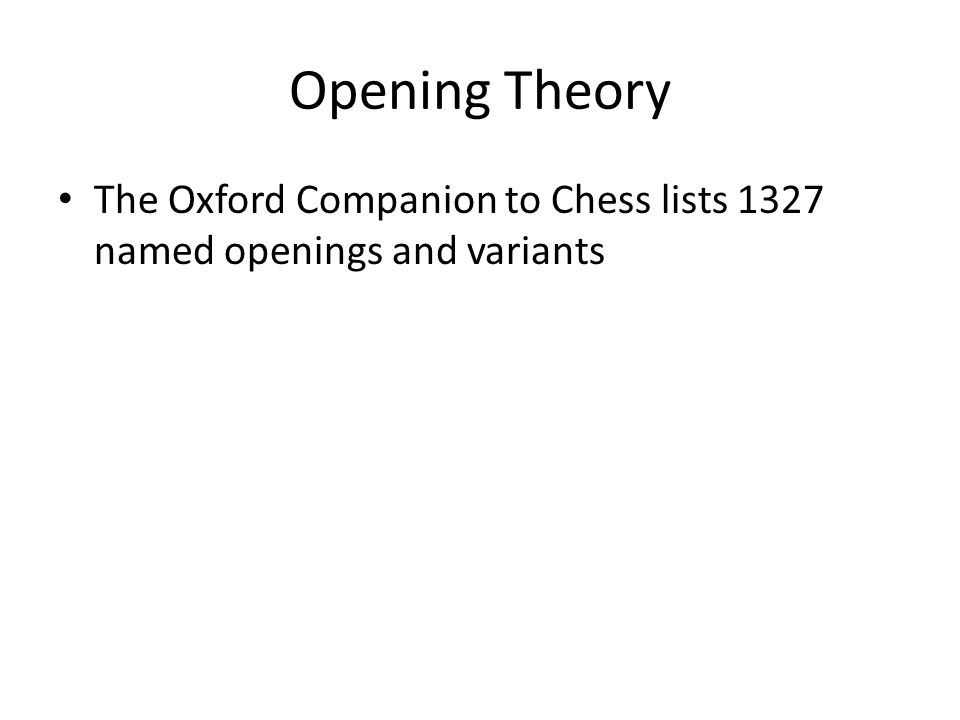 Opening Theory The Oxford Companion to Chess lists 1327 named openings and variants