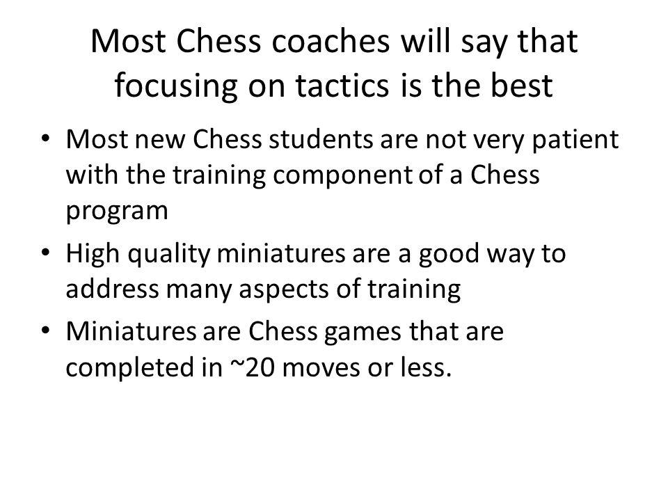 Most Chess coaches will say that focusing on tactics is the best Most new Chess students are not very patient with the training component of a Chess p