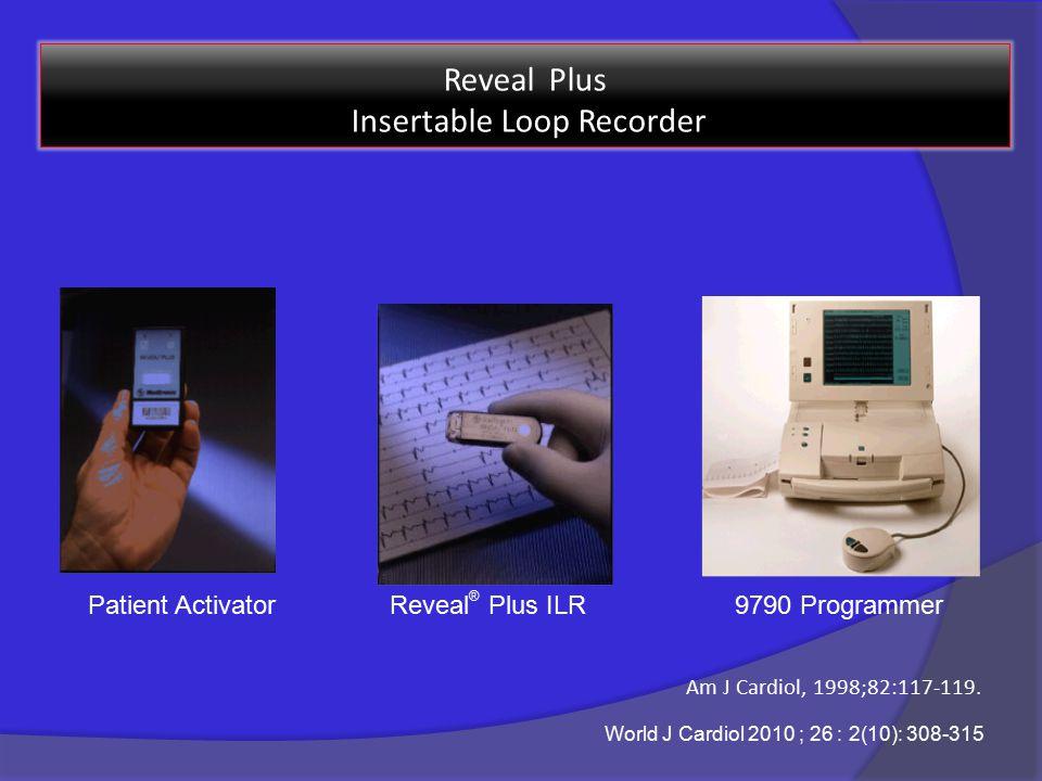 Patient ActivatorReveal ® Plus ILR9790 Programmer Reveal Plus Insertable Loop Recorder World J Cardiol 2010 ; 26 : 2(10): 308-315 Am J Cardiol, 1998;82:117-119.