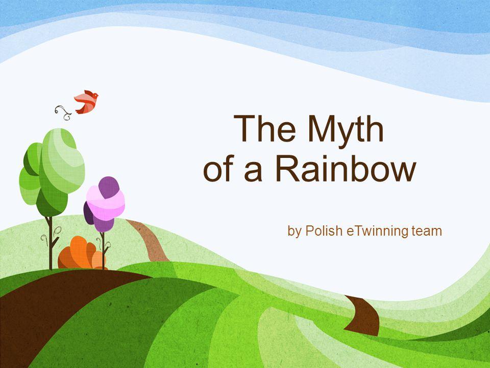 The Myth of a Rainbow by Polish eTwinning team