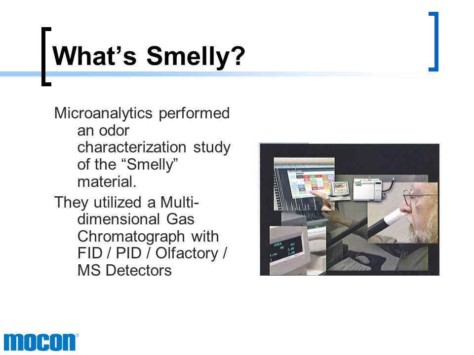 What's Smelly. Chemical and chemical reactions are responsible for odors.