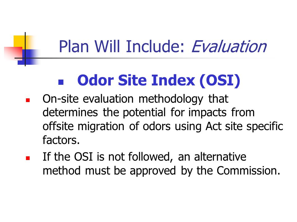 Plan Will Include: Evaluation Odor Site Index (OSI) On-site evaluation methodology that determines the potential for impacts from offsite migration of odors using Act site specific factors.