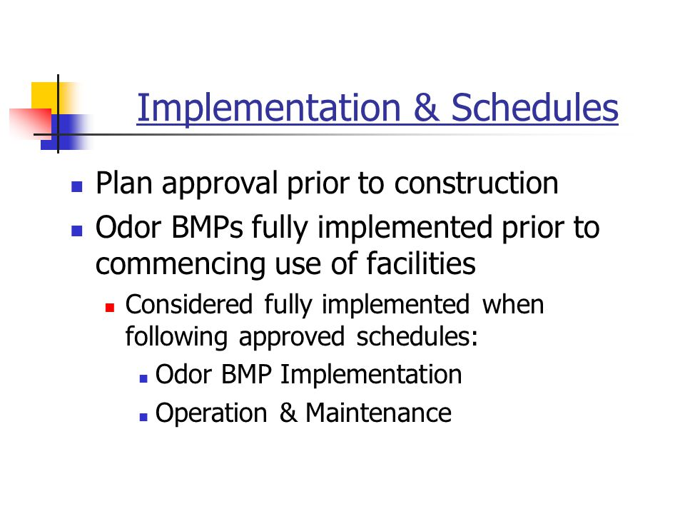 Implementation & Schedules Plan approval prior to construction Odor BMPs fully implemented prior to commencing use of facilities Considered fully implemented when following approved schedules: Odor BMP Implementation Operation & Maintenance
