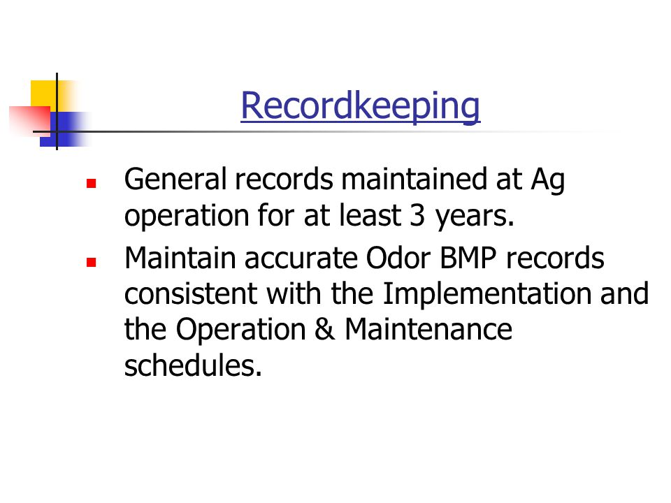 Recordkeeping General records maintained at Ag operation for at least 3 years.