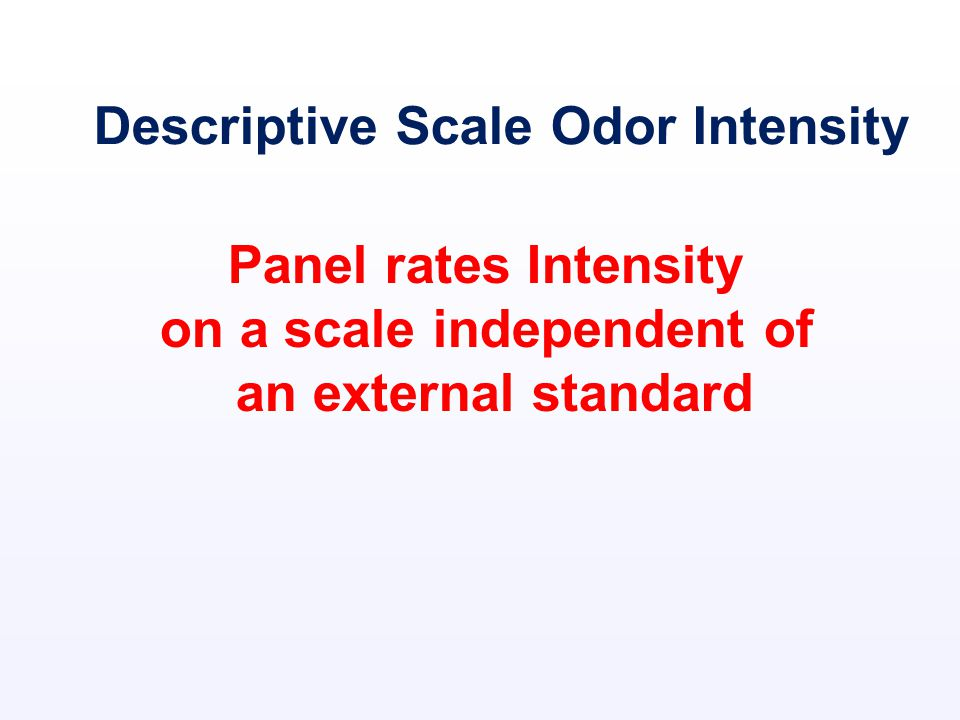 Descriptive Scale Odor Intensity Panel rates Intensity on a scale independent of an external standard