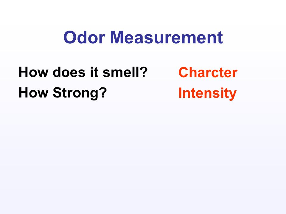 Odor Measurement How does it smell How Strong Charcter Intensity