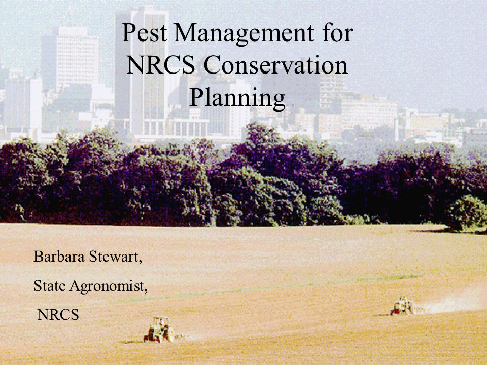 NRCS Pest Management Policy Addresses environmental risk associated with pesticide use when implementing Conservation plans to address all resource concerns.