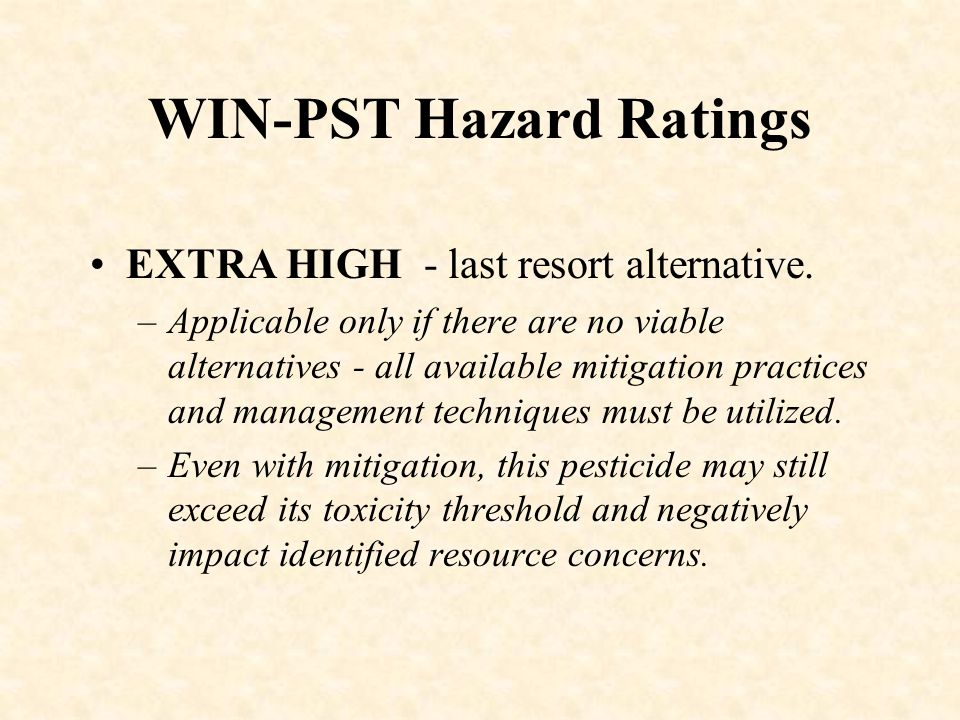WIN-PST Hazard Ratings EXTRA HIGH - last resort alternative.