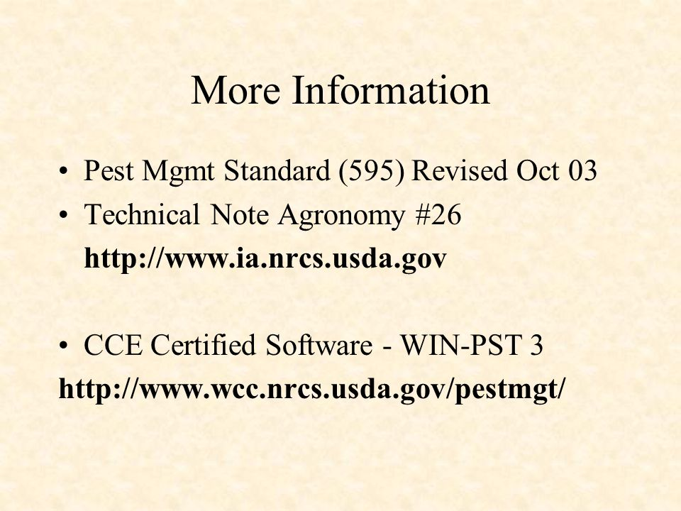 More Information Pest Mgmt Standard (595) Revised Oct 03 Technical Note Agronomy #26 http://www.ia.nrcs.usda.gov CCE Certified Software - WIN-PST 3 http://www.wcc.nrcs.usda.gov/pestmgt/
