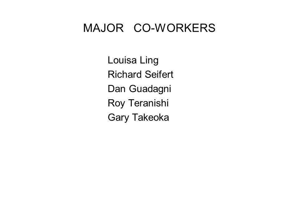 MAJOR CO-WORKERS Louisa Ling Richard Seifert Dan Guadagni Roy Teranishi Gary Takeoka
