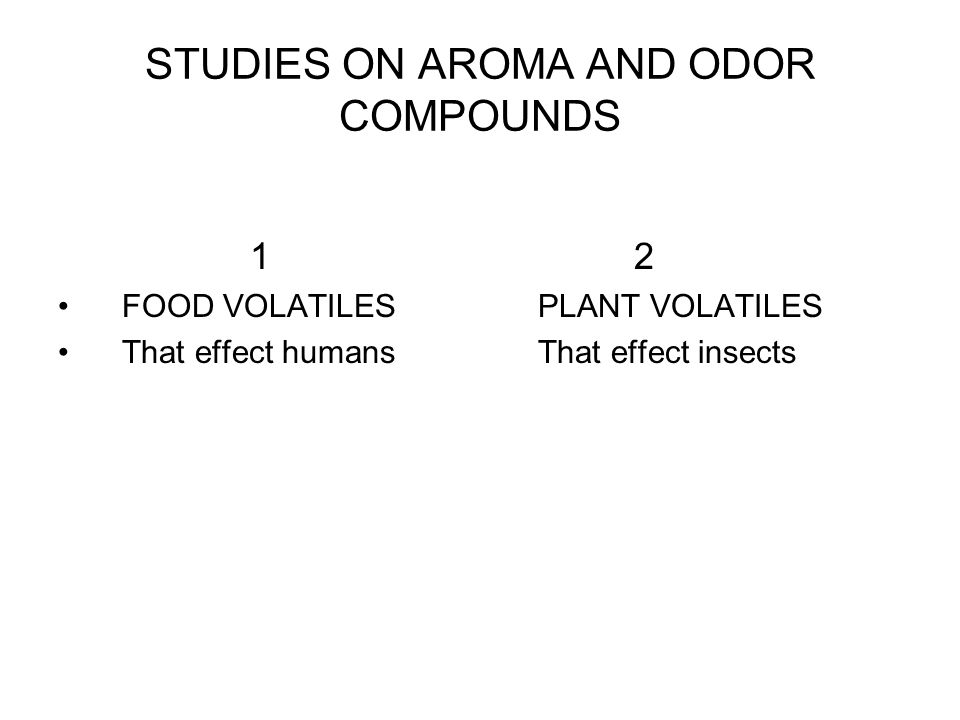 STUDIES ON AROMA AND ODOR COMPOUNDS 12 FOOD VOLATILESPLANT VOLATILES That effect humansThat effect insects