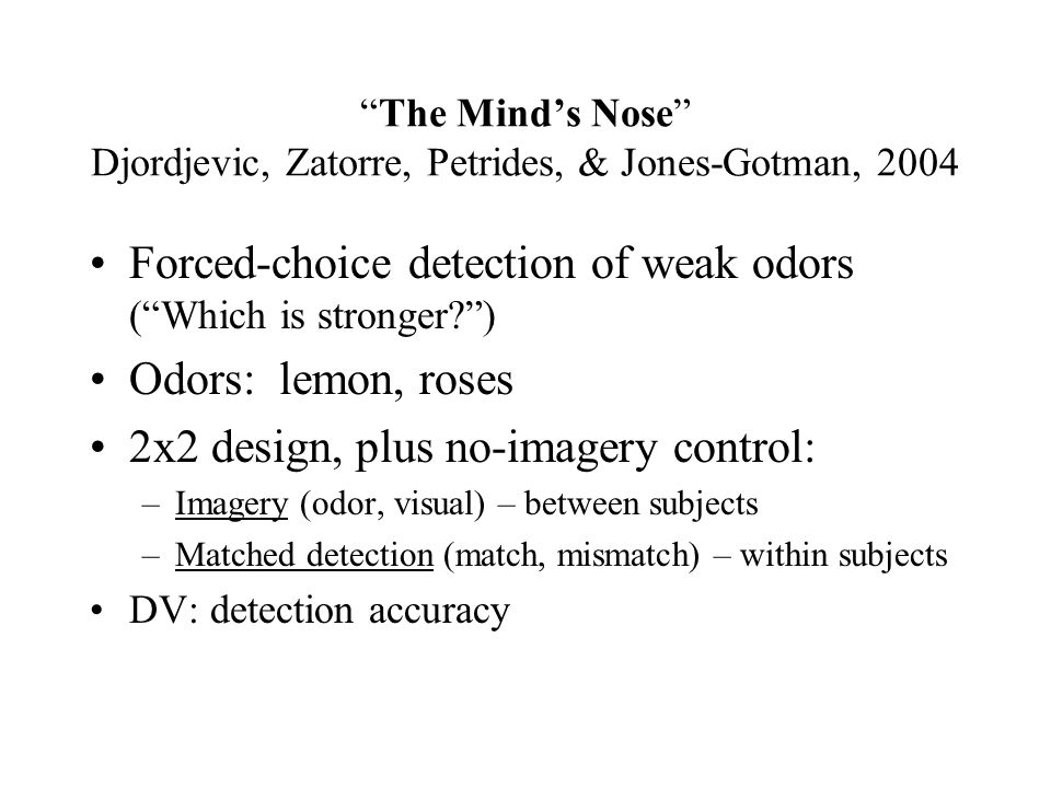 """The Mind's Nose"" Djordjevic, Zatorre, Petrides, & Jones-Gotman, 2004 Forced-choice detection of weak odors (""Which is stronger?"") Odors: lemon, roses"