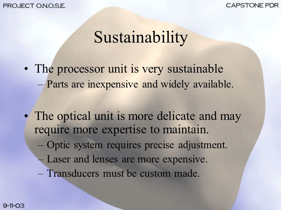 Sustainability The processor unit is very sustainable –Parts are inexpensive and widely available.