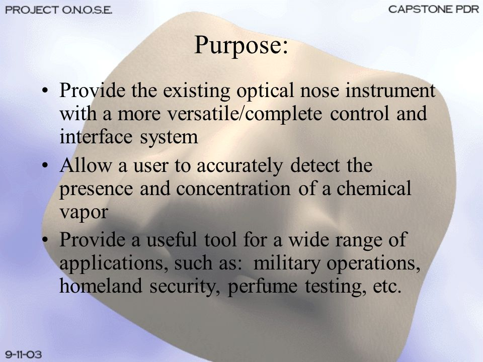 Purpose: Provide the existing optical nose instrument with a more versatile/complete control and interface system Allow a user to accurately detect th