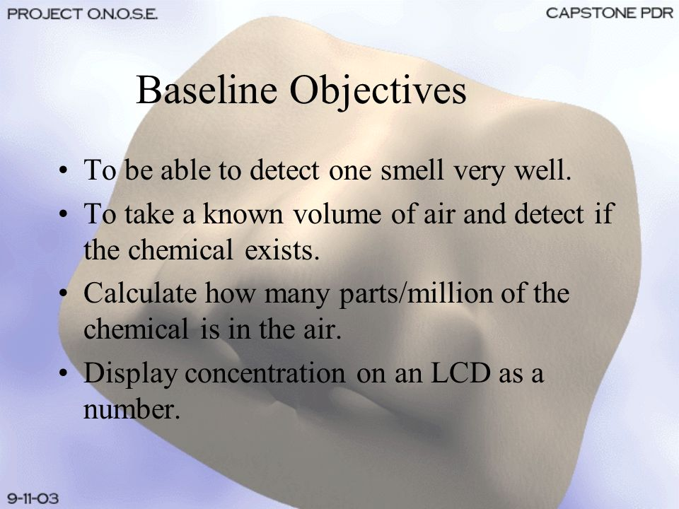 Baseline Objectives To be able to detect one smell very well.