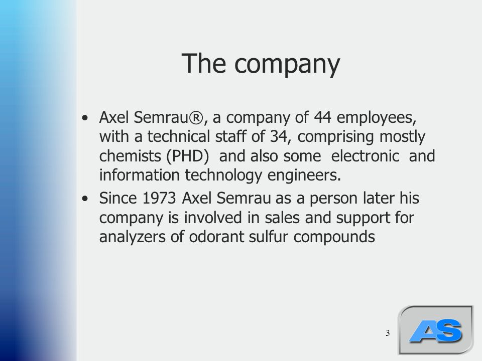 3 The company Axel Semrau®, a company of 44 employees, with a technical staff of 34, comprising mostly chemists (PHD) and also some electronic and inf