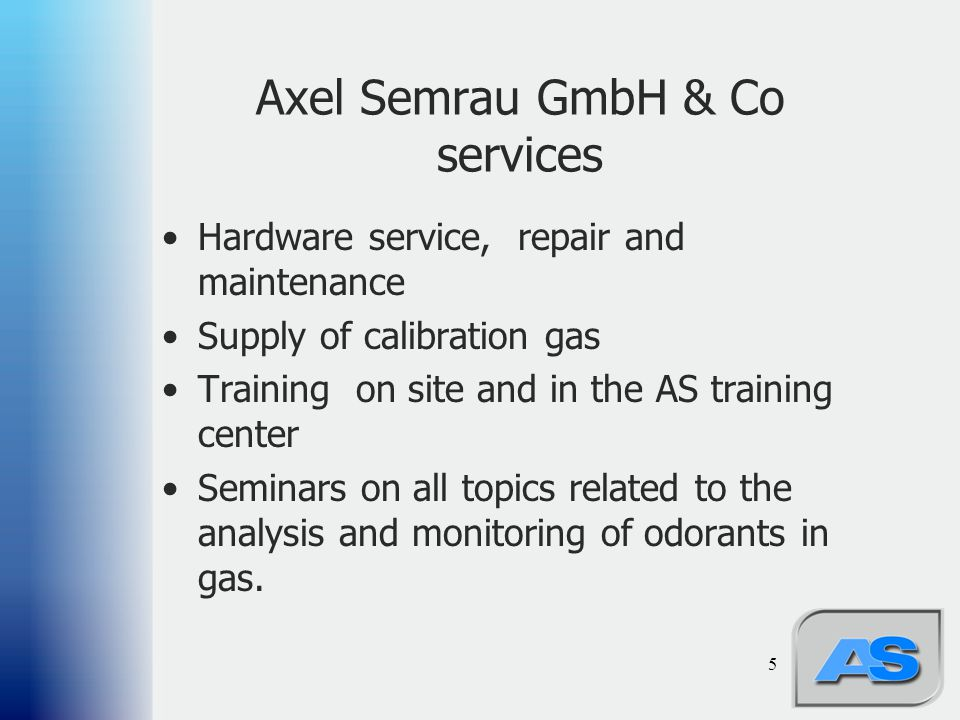 5 Axel Semrau GmbH & Co services Hardware service, repair and maintenance Supply of calibration gas Training on site and in the AS training center Sem