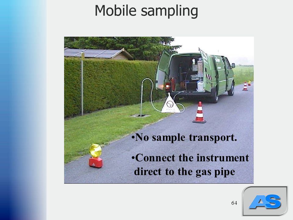 64 Mobile sampling No sample transport. Connect the instrument direct to the gas pipe