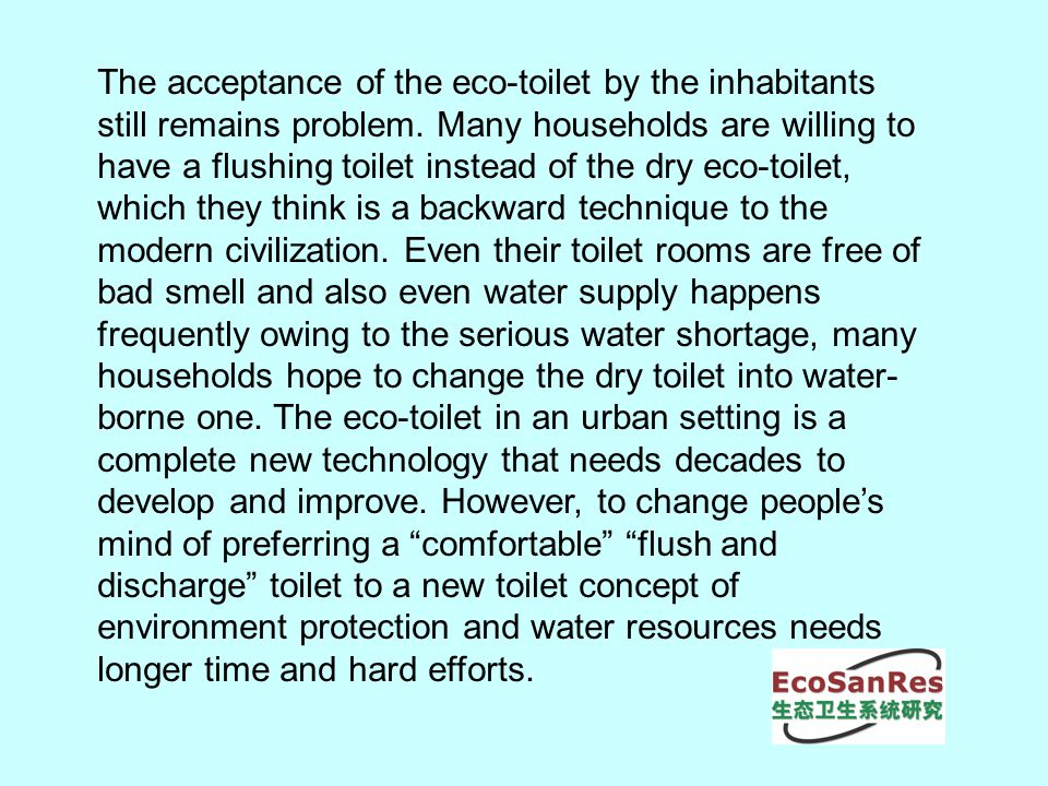 The acceptance of the eco-toilet by the inhabitants still remains problem.