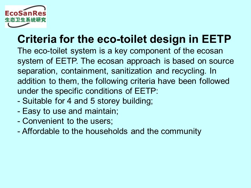 Criteria for the eco-toilet design in EETP The eco-toilet system is a key component of the ecosan system of EETP.