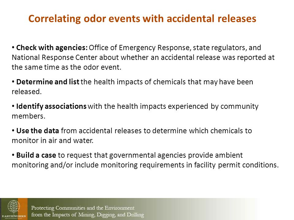 Correlating odor events with accidental releases Check with agencies: Office of Emergency Response, state regulators, and National Response Center about whether an accidental release was reported at the same time as the odor event.