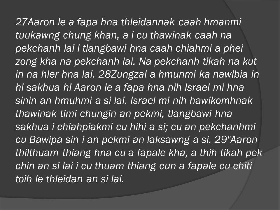 30Aaron cu tlangbawi a sinak a rian a hun changtu a fapa nih khan, pumhnak thlam chung hmunthiang i rian ṭ uan awkah a luh tikah, cu thilthuam cu ni sarih chung aa hruk hna lai.