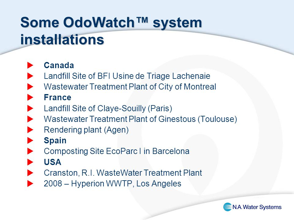 Some OdoWatch™ system installations  Canada  Landfill Site of BFI Usine de Triage Lachenaie  Wastewater Treatment Plant of City of Montreal  Franc