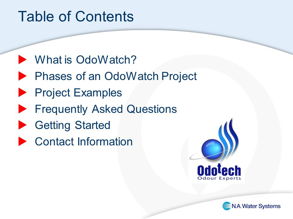 Table of Contents  What is OdoWatch?  Phases of an OdoWatch Project  Project Examples  Frequently Asked Questions  Getting Started  Contact Info
