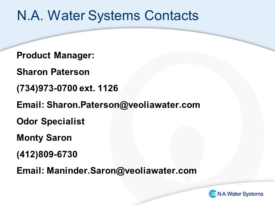 N.A. Water Systems Contacts Product Manager: Sharon Paterson (734)973-0700 ext. 1126 Email: Sharon.Paterson@veoliawater.com Odor Specialist Monty Saro