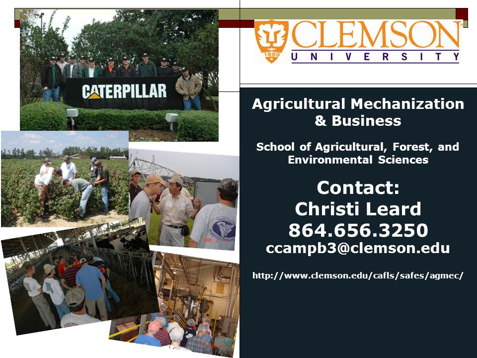 Agricultural Mechanization & Business School of Agricultural, Forest, and Environmental Sciences Contact: Christi Leard 864.656.3250 ccampb3@clemson.e