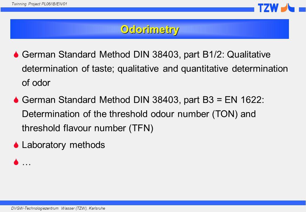 DVGW-Technologiezentrum Wasser (TZW), Karlsruhe Twinning Project PL06/IB/EN/01  German Standard Method DIN 38403, part B1/2: Qualitative determination of taste; qualitative and quantitative determination of odor  German Standard Method DIN 38403, part B3 = EN 1622: Determination of the threshold odour number (TON) and threshold flavour number (TFN)  Laboratory methods  … Odorimetry