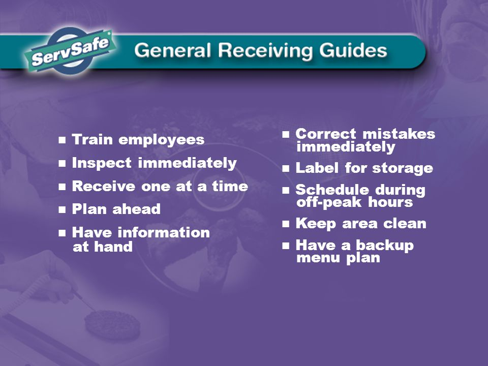 Train employees Inspect immediately Receive one at a time Plan ahead Have information at hand Correct mistakes immediately Label for storage Schedule during off-peak hours Keep area clean Have a backup menu plan