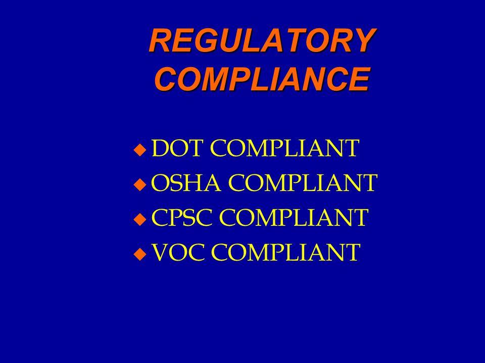 REGULATORY COMPLIANCE u DOT COMPLIANT u OSHA COMPLIANT u CPSC COMPLIANT u VOC COMPLIANT