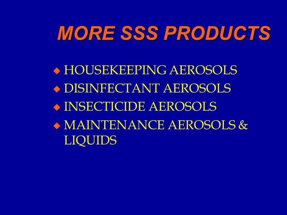 MORE SSS PRODUCTS u HOUSEKEEPING AEROSOLS u DISINFECTANT AEROSOLS u INSECTICIDE AEROSOLS u MAINTENANCE AEROSOLS & LIQUIDS