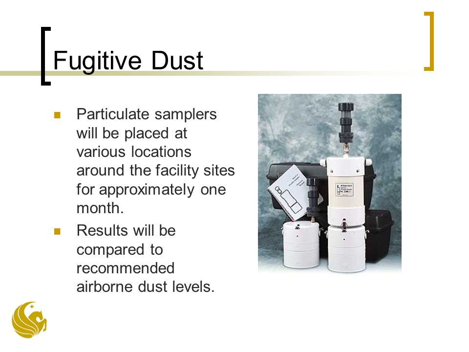 Fugitive Dust Particulate samplers will be placed at various locations around the facility sites for approximately one month.