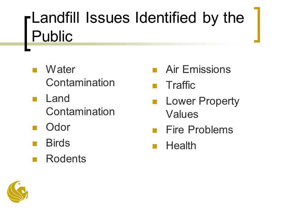 Landfill Issues Identified by the Public Water Contamination Land Contamination Odor Birds Rodents Air Emissions Traffic Lower Property Values Fire Problems Health
