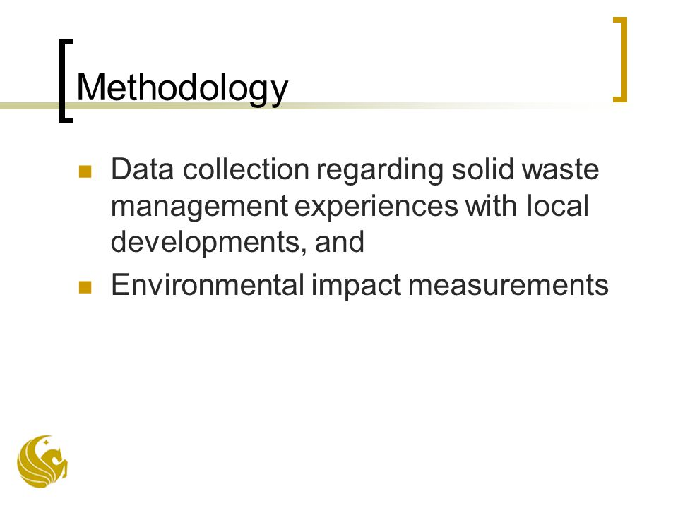 Methodology Data collection regarding solid waste management experiences with local developments, and Environmental impact measurements