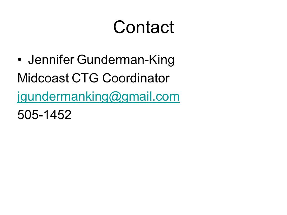 Contact Jennifer Gunderman-King Midcoast CTG Coordinator