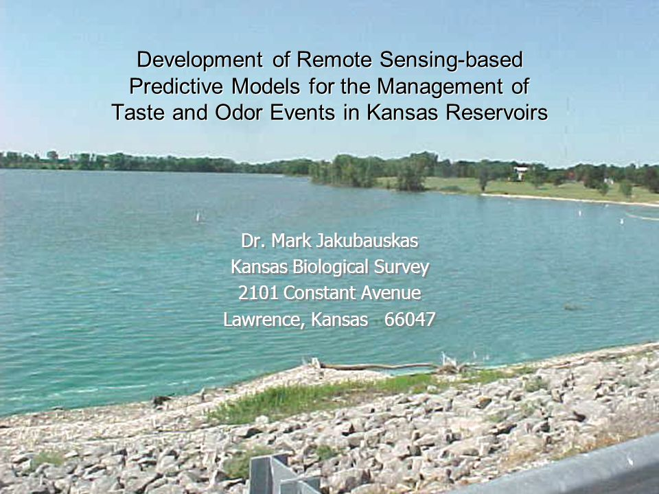 Development of Remote Sensing-based Predictive Models for the Management of Taste and Odor Events in Kansas Reservoirs Dr.