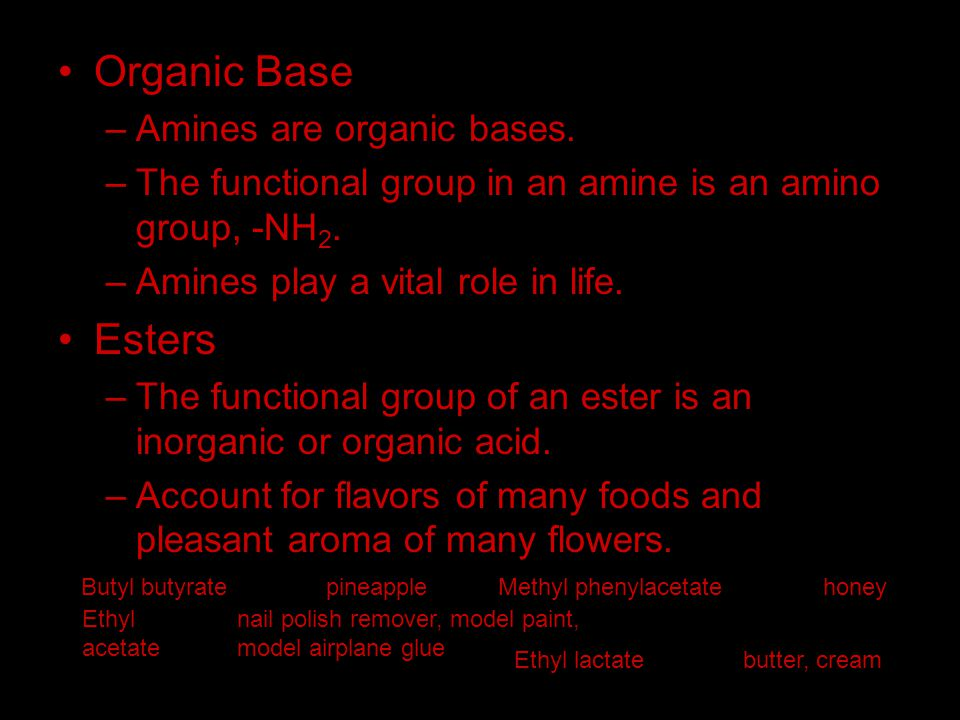 Organic Base –A–Amines are organic bases. –T–The functional group in an amine is an amino group, -NH 2. –A–Amines play a vital role in life. Esters –T