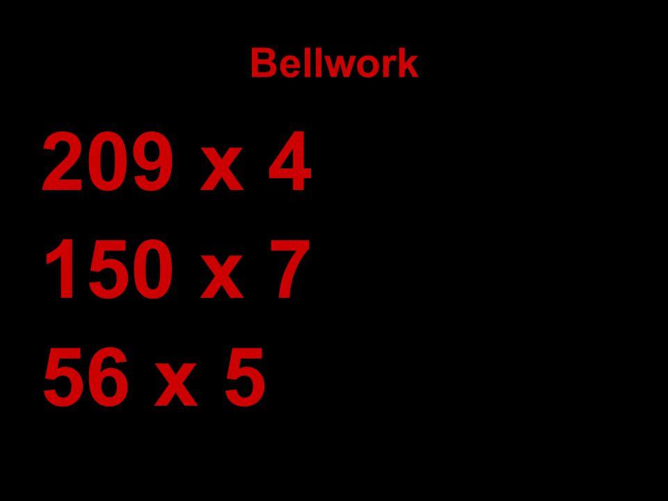 Bellwork 209 x 4 150 x 7 56 x 5