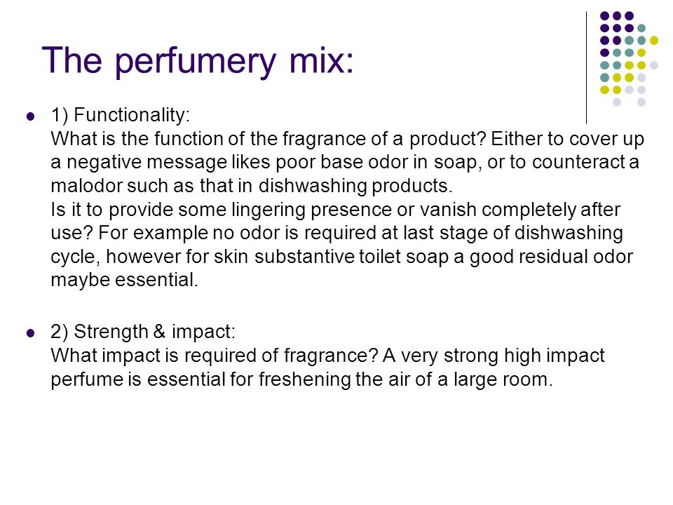 The perfumery mix: 1) Functionality: What is the function of the fragrance of a product.