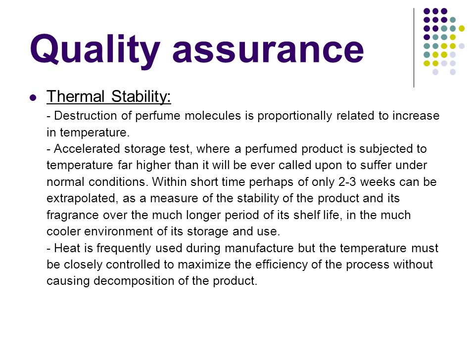 Quality assurance Thermal Stability: - Destruction of perfume molecules is proportionally related to increase in temperature.