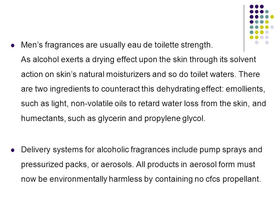 Men's fragrances are usually eau de toilette strength.