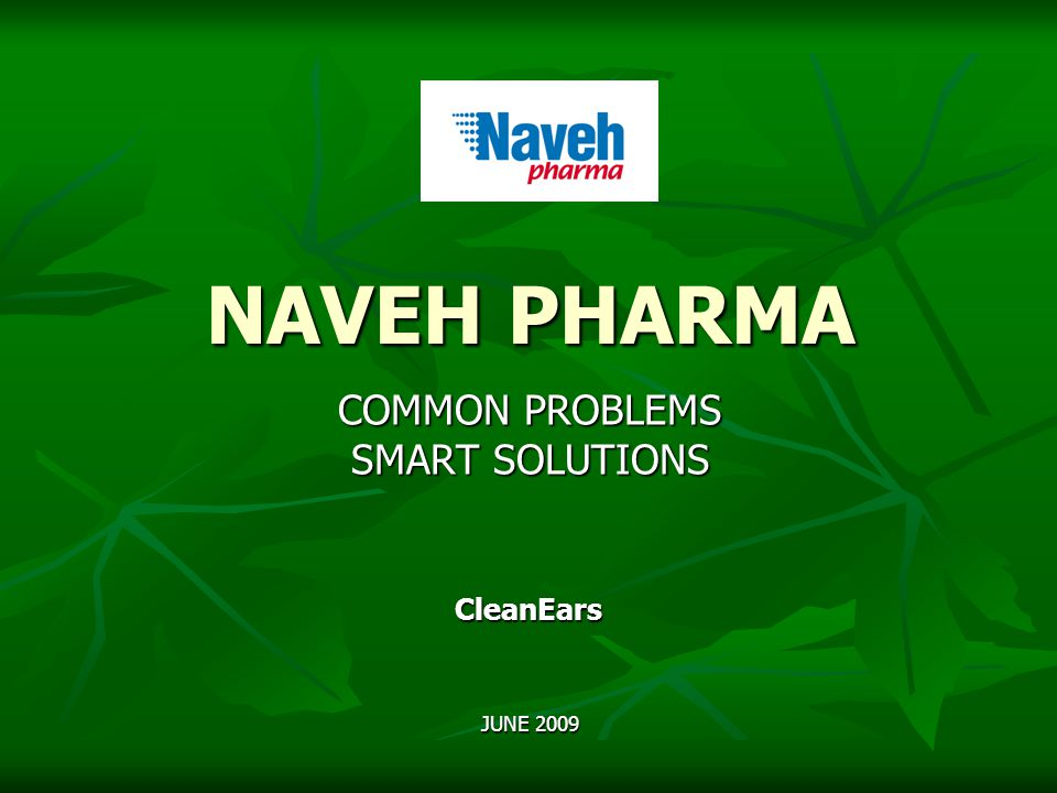NAVEH PHARMA COMMON PROBLEMS SMART SOLUTIONS CleanEars JUNE 2009